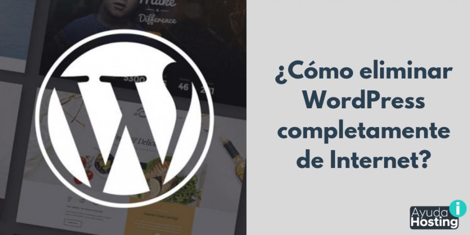 ¿Cómo eliminar WordPress completamente de Internet?