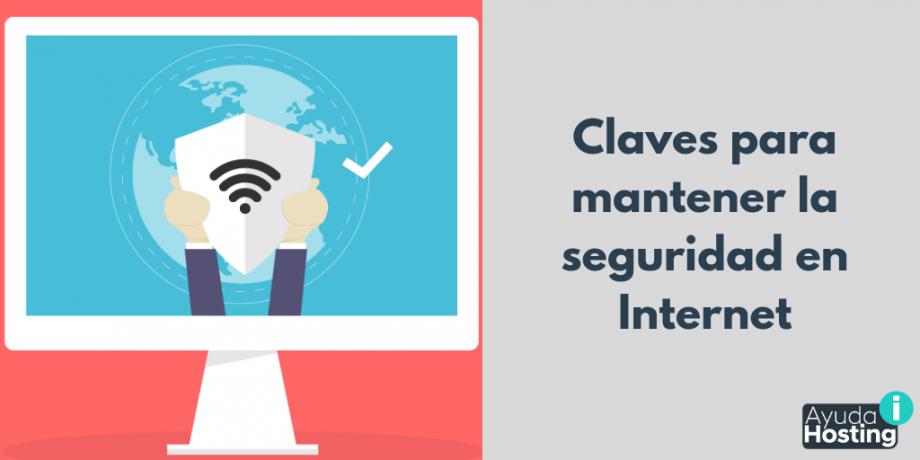 Claves para mantener la seguridad en Internet