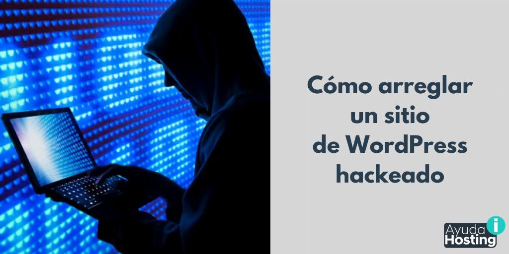 Guía de cómo arreglar un sitio de WordPress hackeado