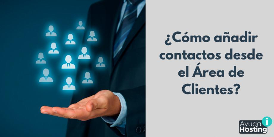 ¿Cómo añadir contactos desde el Área de Clientes?