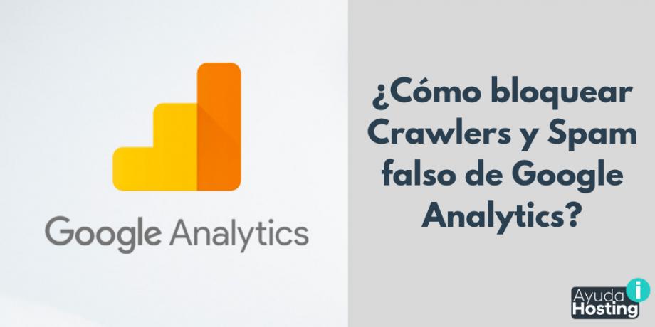 ¿Cómo bloquear Crawlers y Spam falso de Google Analytics?