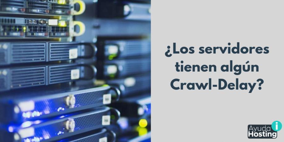 ¿Los servidores tienen algún Crawl-Delay?
