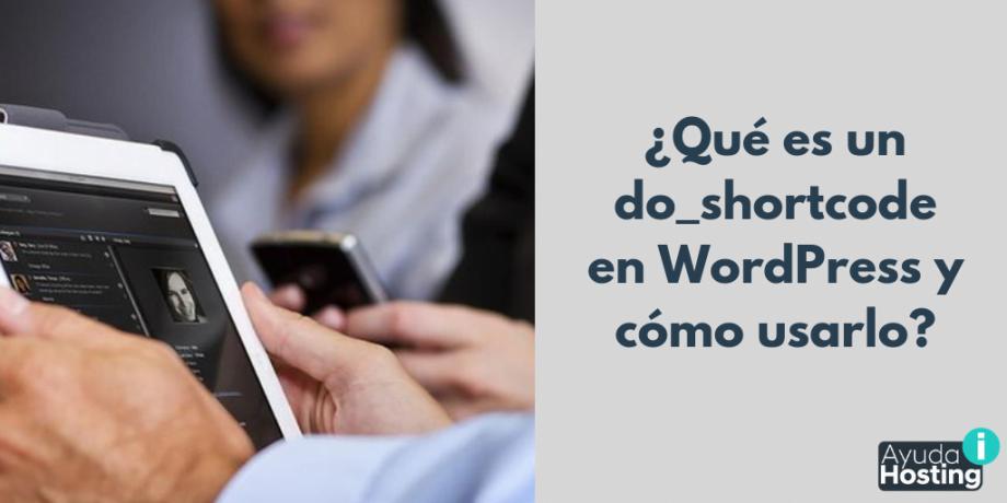 ¿Qué es un do_shortcode en WordPress y cómo usarlo?