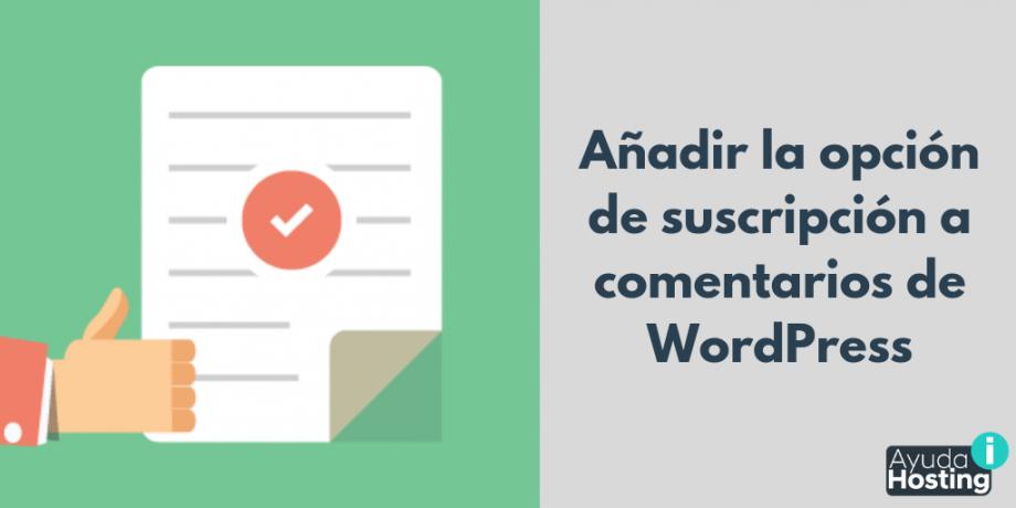 Añadir la opción de suscripción a comentarios de WordPress