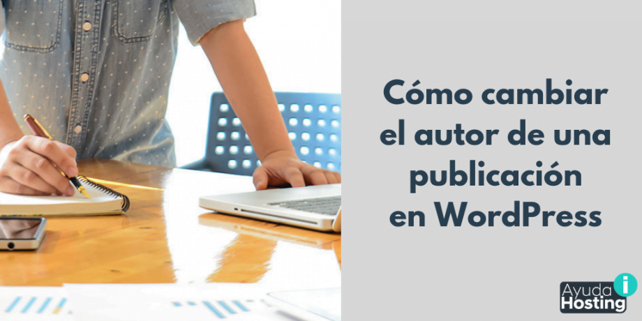 Cómo cambiar el autor de una publicación en WordPress