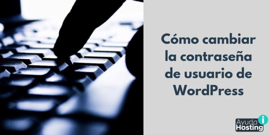 Cómo cambiar la contraseña de usuario de WordPress