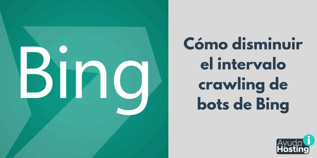Cómo disminuir el intervalo crawling de bots de Bing