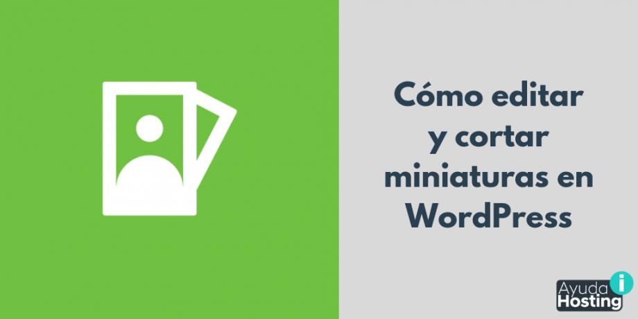 Cómo editar y cortar miniaturas en WordPress