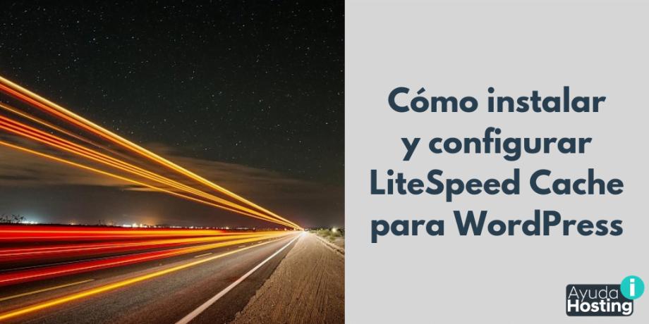 Cómo instalar y configurar LiteSpeed Cache para WordPress