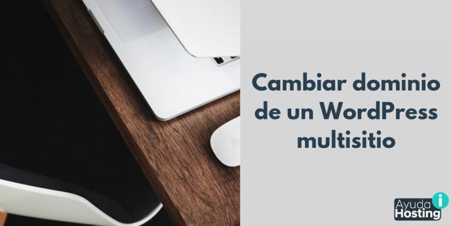 Cambiar dominio de un WordPress multisitio