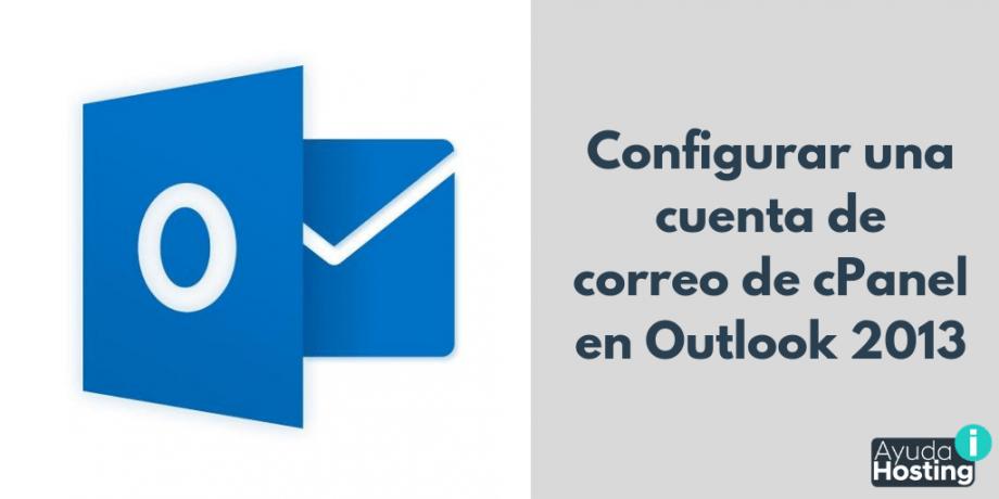 Configurar una cuenta de correo de cPanel en Outlook 2013