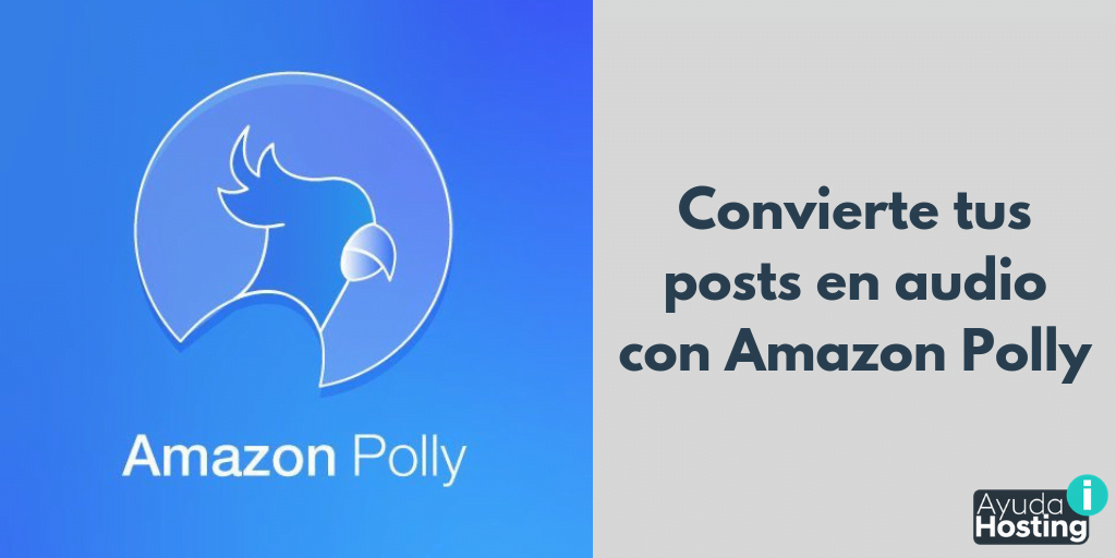 Convierte tus posts en audio con Amazon Polly