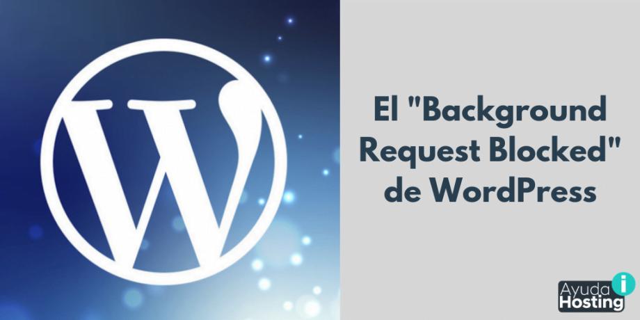 """El """"Background Request Blocked"""" de WordPress"""
