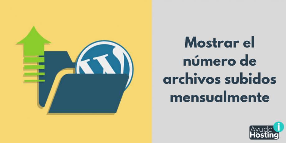 Mostrar el número de archivos subidos mensualmente en WordPress