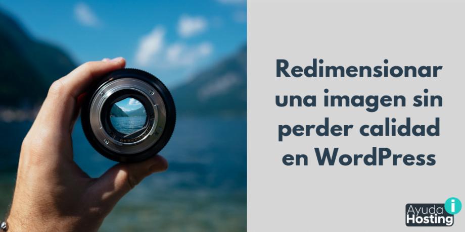 Cómo redimensionar una imagen sin perder calidad en WordPress