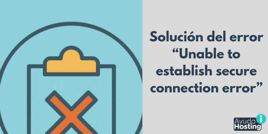 """Solución del error """"Unable to establish secure connection error"""""""