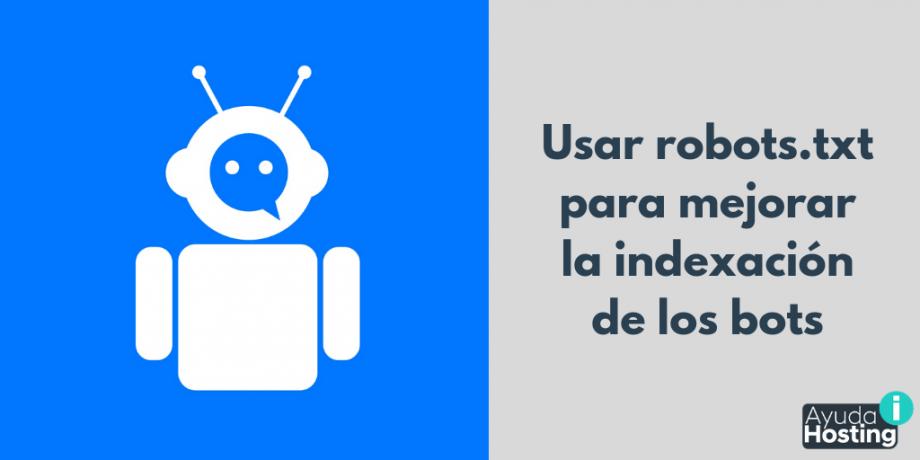 Usar robots.txt para mejorar la indexación de los bots