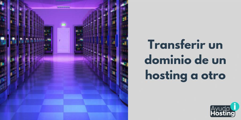 Cómo transferir un dominio de un hosting a otro