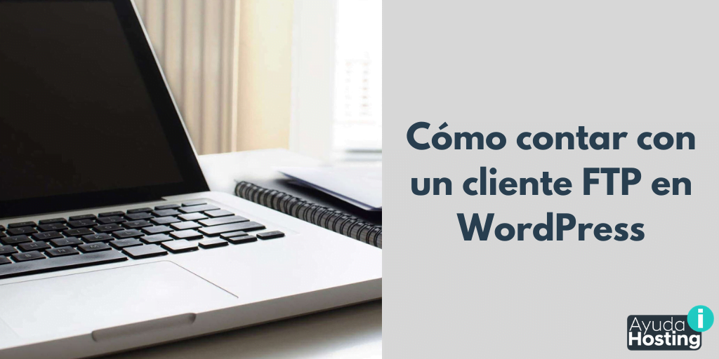 Cómo contar con un cliente FTP en el backoffice de WordPress
