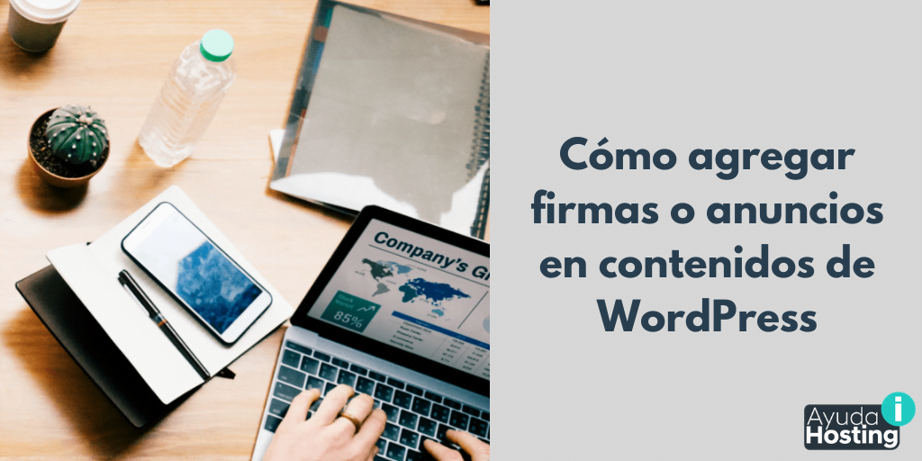 Cómo agregar firmas o anuncios en contenidos de WordPress