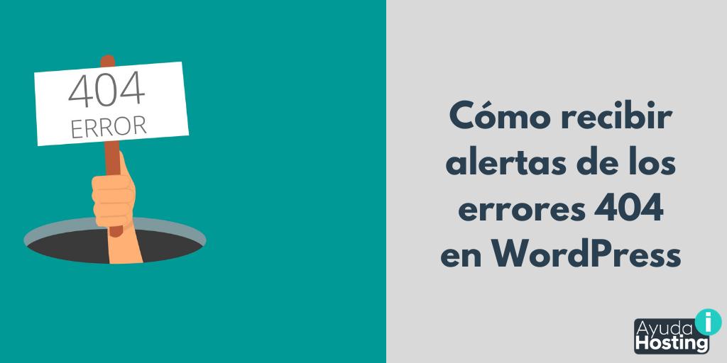 Cómo recibir alertas por correo de los errores 404 en WordPress