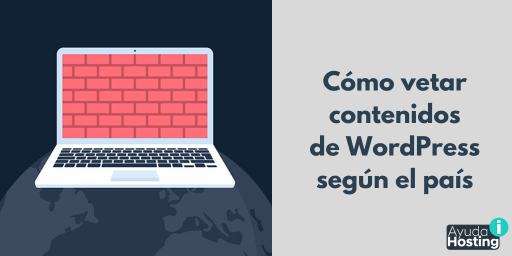 Cómo vetar contenidos de WordPress según el país