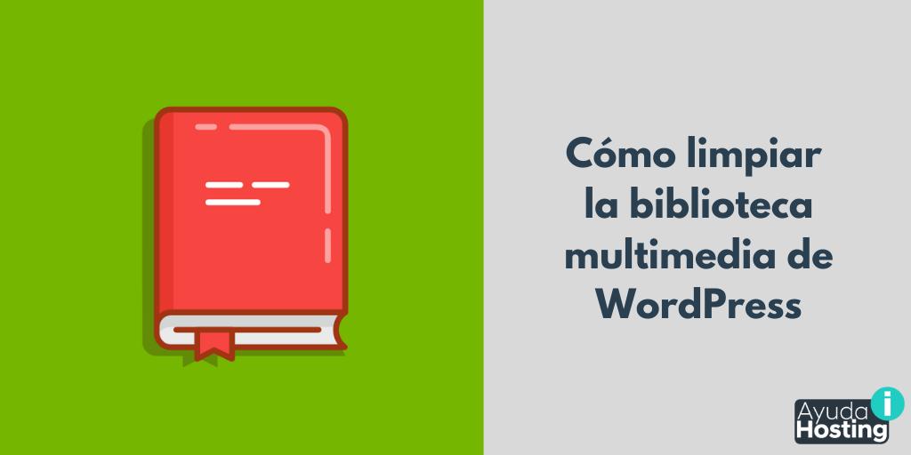 Cómo limpiar la biblioteca multimedia de WordPress