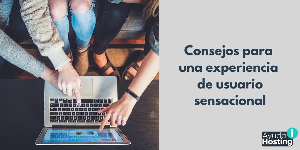 Consejos para una experiencia de usuario sensacional