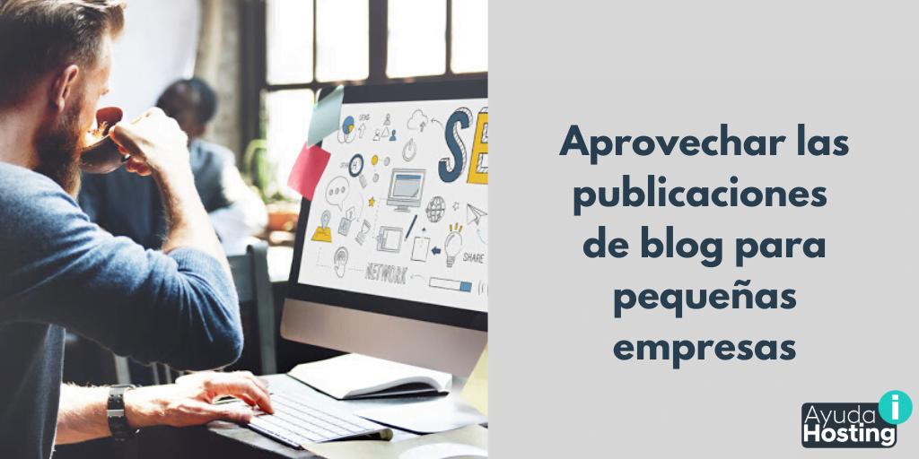 Cómo aprovechar las publicaciones de blog para pequeñas empresas