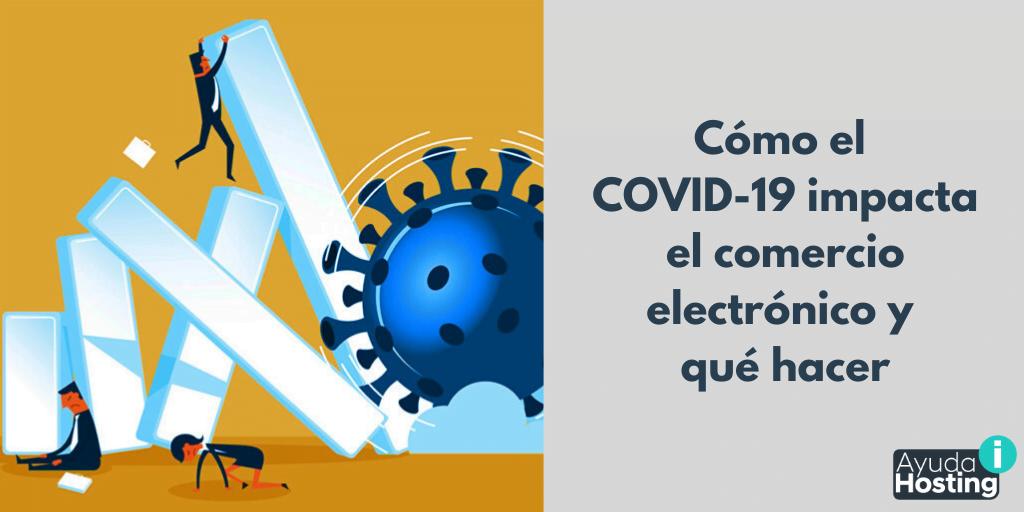 Cómo el COVID-19 impacta el comercio electrónico y qué hacer