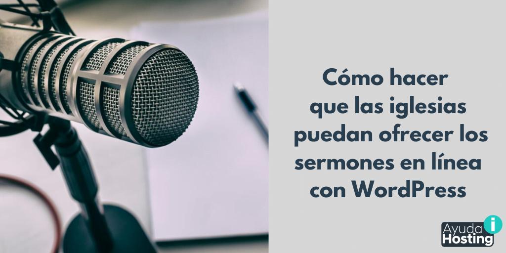 Cómo hacer que las iglesias puedan ofrecer los sermones en línea con WordPress