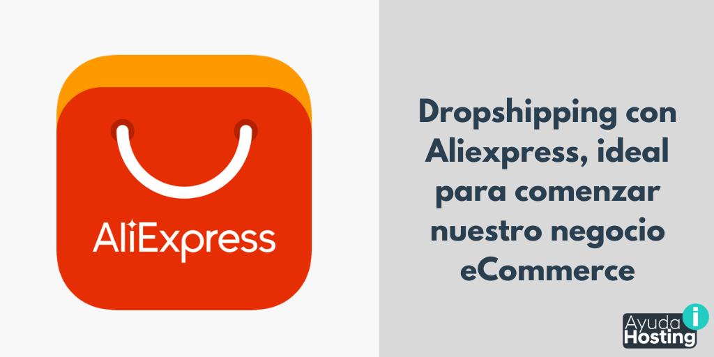 Dropshipping con Aliexpress, ideal para comenzar nuestro negocio eCommerce