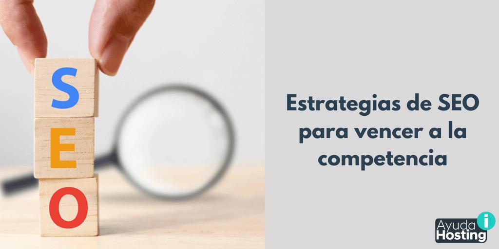 Estrategias de SEO para vencer a la competencia
