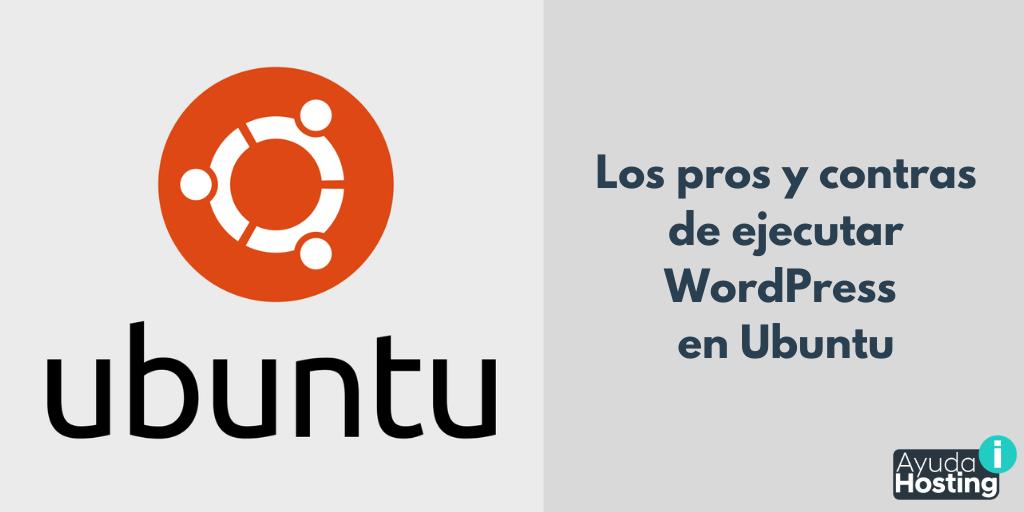 Los pros y contras de ejecutar WordPress en Ubuntu