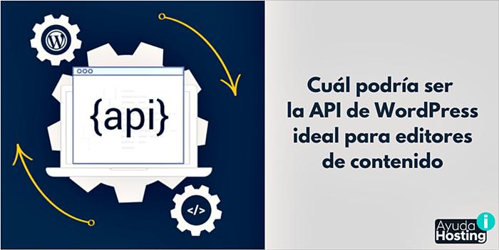 Cuál podría ser la API de WordPress ideal para editores de contenido