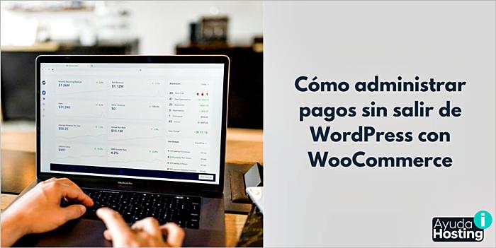 Cómo administrar pagos sin salir de WordPress con WooCommerce