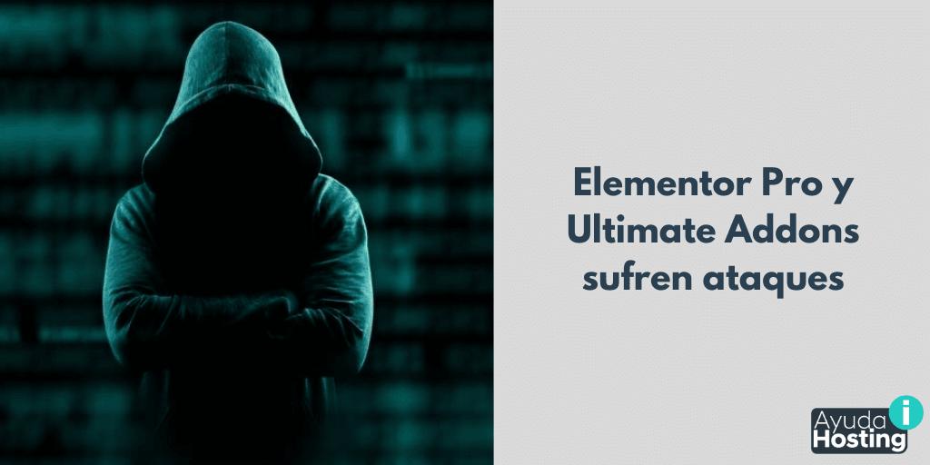 Elementor Pro y Ultimate Addons sufren ataques poniendo en riesgo millones de sitios