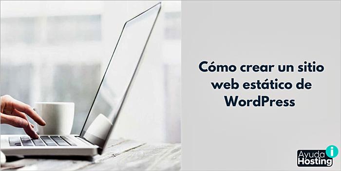 Cómo crear un sitio web estático de WordPress