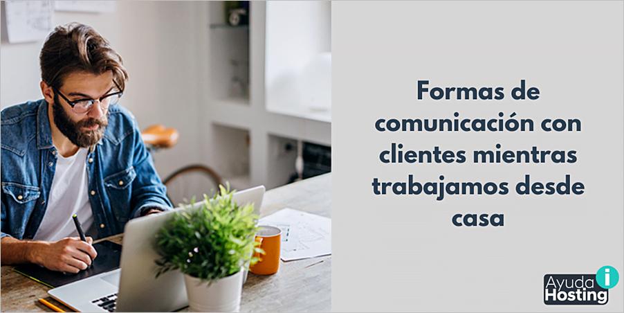 comunicación con clientes mientras trabajamos desde casa