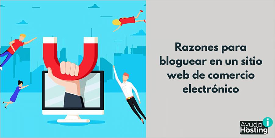 Razones para bloguear en un sitio web de comercio electrónico