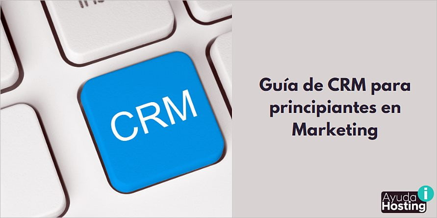 Guía de CRM para principiantes en Marketing