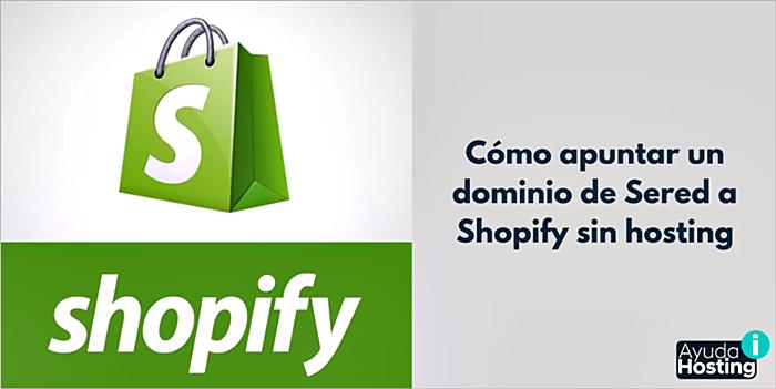 Cómo apuntar un dominio de Sered a Shopify sin hosting