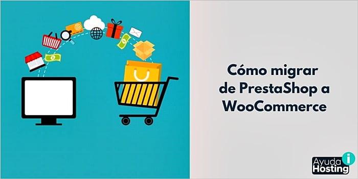 Cómo migrar de PrestaShop a WooCommerce
