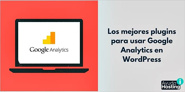Los mejores plugins para usar Google Analytics en WordPress