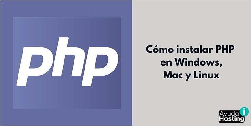 Cómo instalar PHP en Windows, Mac y Linux