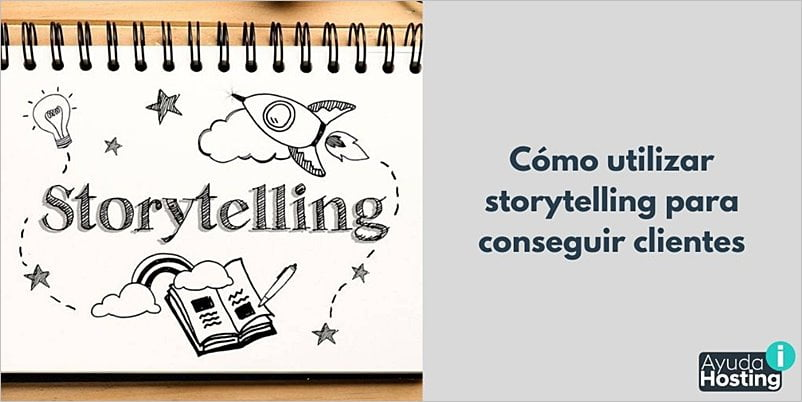 Cómo utilizar storytelling para conseguir clientesCómo utilizar storytelling para conseguir clientes