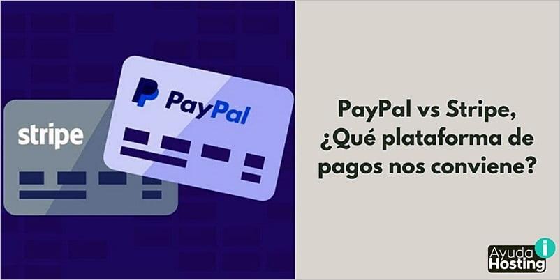 PayPal vs Stripe, ¿Qué plataforma de pagos nos conviene?PayPal vs Stripe, ¿Qué plataforma de pagos nos conviene?
